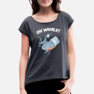 Animalbird Oh Whale Funny Whale Animal Tee Shirt Gift - Women's T-Shirt with rolled up sleeves