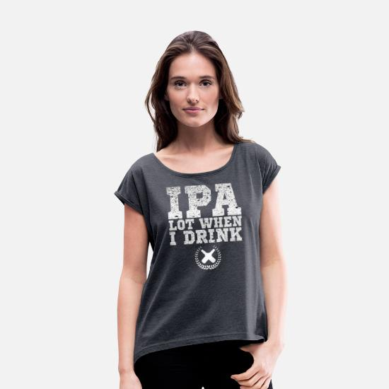 Alcohol T-Shirts - IPA LOT WHEN I DRINK BEER Sauf Shirt Beer Alcohol - Women's Rolled Sleeve T-Shirt navy heather