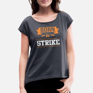 Strikeforce Born to strike, Born to punch the ball - Women's Rolled Sleeve T-Shirt
