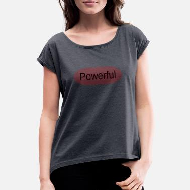 Powerful Powerful - Women's Rolled Sleeve T-Shirt