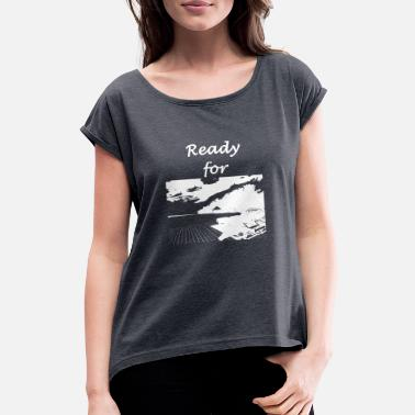 Ready For Vacation Ready for vacation - Women's Rolled Sleeve T-Shirt