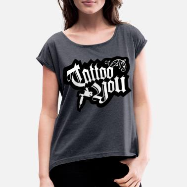 Tatoo tatoo you - Women's T-Shirt with rolled up sleeves
