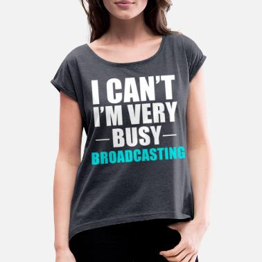 Broadcast Broadcaster Broadcasting - Women's Rolled Sleeve T-Shirt