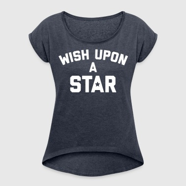 Wish Upon Star Quote - Women's T-shirt with rolled up sleeves