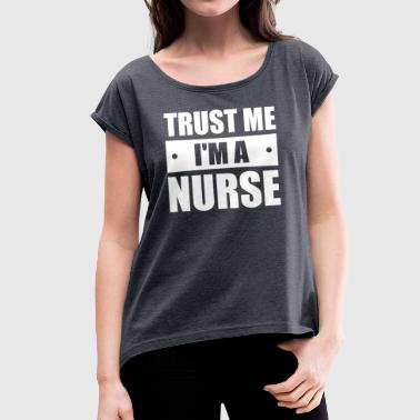 Trust me I'm a nurse - Women's T-shirt with rolled up sleeves