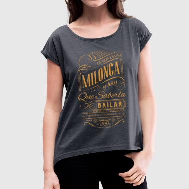 LaVidaEsUnaMilonga.png - Women's T-shirt with rolled up sleeves