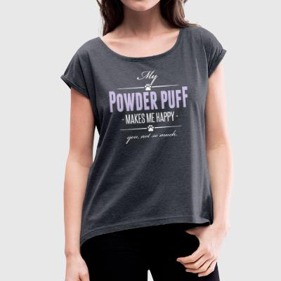 My Powder Puff makes me happy - Frauen T-Shirt mit gerollten Ärmeln