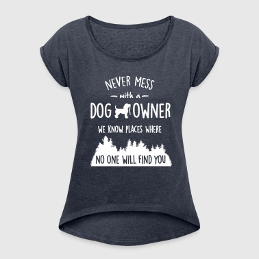 never mess with dog owner - Women's T-shirt with rolled up sleeves