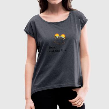 smile and pass it on - Women's T-shirt with rolled up sleeves