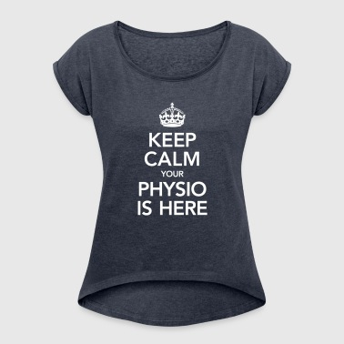 Keep Calm Your Physio Is Here - Women's T-shirt with rolled up sleeves