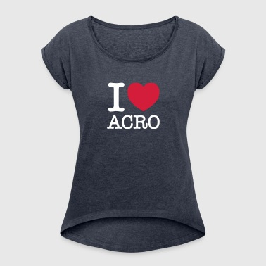 I (Heart) Acro - Women's T-shirt with rolled up sleeves
