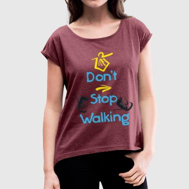 Dont-stop-walking-camino - Women's T-shirt with rolled up sleeves
