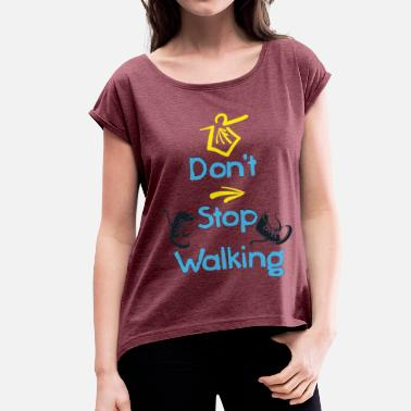 Santiago De Compostela Dont-stop-walking-camino - Women's T-Shirt with rolled up sleeves
