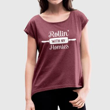 Rollin With The Homies Rollin' With My Homies - Women's T-Shirt with rolled up sleeves