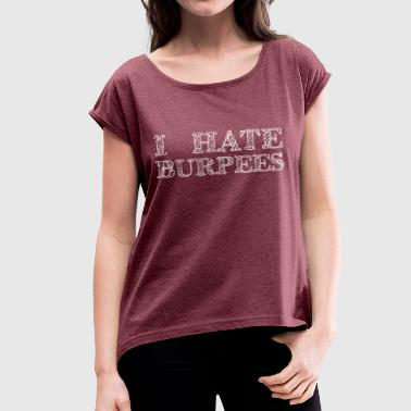 I hate Burpees - Women's T-shirt with rolled up sleeves