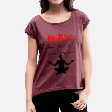 Tranquility Always with Tranquillity! (Chinese) - Women's T-Shirt with rolled up sleeves