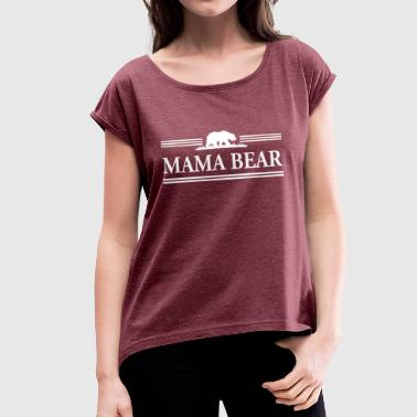 Mama Bear - Women's T-shirt with rolled up sleeves