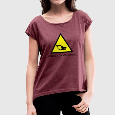 under construction - Women's T-Shirt with rolled up sleeves