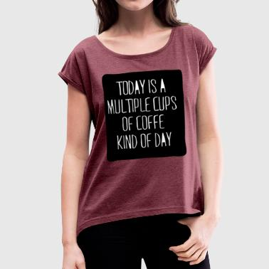 today is a coffee day - T-shirt à manches retroussées Femme