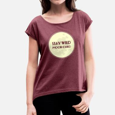 Sprüche New Age Hippie / Hippies: Stay Wild Moon Child - Frauen T-Shirt mit gerollten Ärmeln