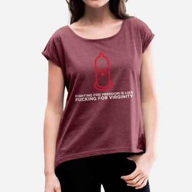 Safe Sex I Fuck For Virginity! - Women's T-Shirt with rolled up sleeves