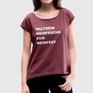 Wine Festival Stop your wine it's wine festival! - Women's T-Shirt with rolled up sleeves