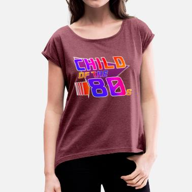 80s Child Child often the 80s - Women's T-Shirt with rolled up sleeves