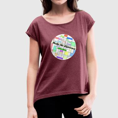 Different Colour Make the Difference - Women's T-Shirt with rolled up sleeves