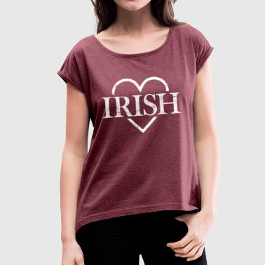 I love Ireland and everything irish wherever - Women's T-Shirt with rolled up sleeves