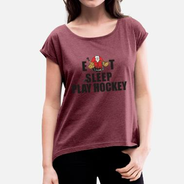 Hockey Referee Hockey Eat Sleep Play Hockey - Women's T-Shirt with rolled up sleeves