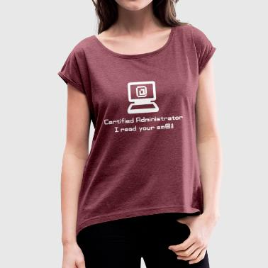 administrator - i read your emails - Frauen T-Shirt mit gerollten Ärmeln
