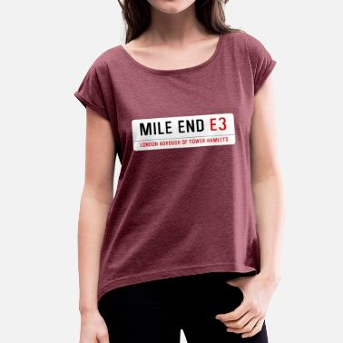 Street Signs Mile End Street Sign - Women's T-Shirt with rolled up sleeves