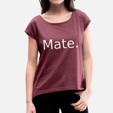 Mate Mate - Women's T-Shirt with rolled up sleeves