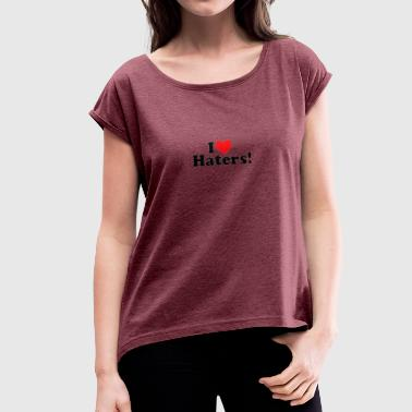 I LOVE HATERS - Women's T-Shirt with rolled up sleeves