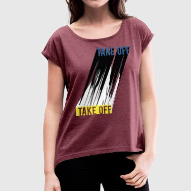 Take off - Women's T-Shirt with rolled up sleeves