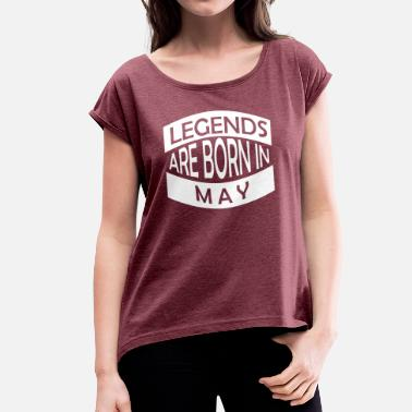 Born In May Legends are born in May - Frauen T-Shirt mit gerollten Ärmeln