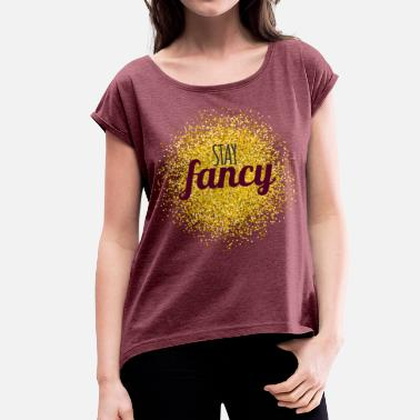Stay Gold stay Fancy - Women's T-Shirt with rolled up sleeves
