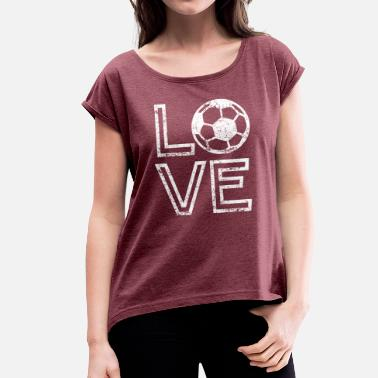 I Love Soccer Soccer LOVE | I Love Soccer - Women's T-Shirt with rolled up sleeves