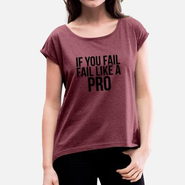 Fail If you fail, fail like a pro - Women's T-Shirt with rolled up sleeves
