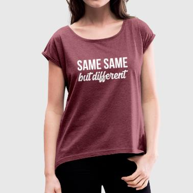 SAME SAME But different T-Shirt - Women's T-Shirt with rolled up sleeves
