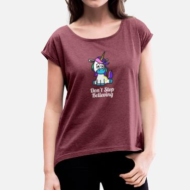 Bronies Shop Cute Dont Stop Believing Unicorn Design - Women's T-Shirt with rolled up sleeves
