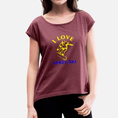 I Love Apres Ski I LOVE APRES SKI yellow blue - Women's T-Shirt with rolled up sleeves