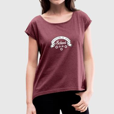 College Student college student - Women's T-Shirt with rolled up sleeves