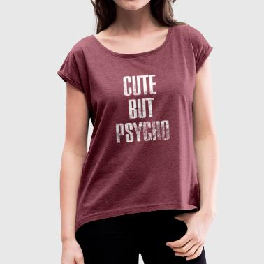 Psychotherapist Cute But Psycho - Women's T-Shirt with rolled up sleeves