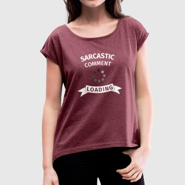 Sarcasm sarcastic sarcastic commendar - Women's T-Shirt with rolled up sleeves