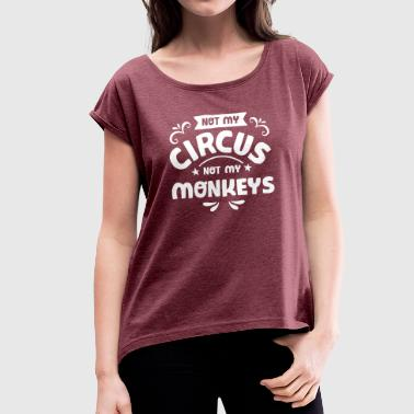 Not My Circus Not My Monkeys - Frauen T-Shirt mit gerollten Ärmeln