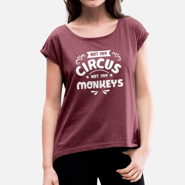 Circus Not My Circus Not My Monkeys - Women's Rolled Sleeve T-Shirt