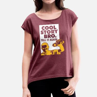 Tell It Again Cool Story Brother. Tell It Again. - Women's T-Shirt with rolled up sleeves