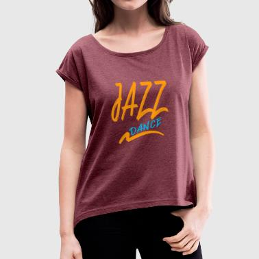 Jazz dance - Women's T-Shirt with rolled up sleeves