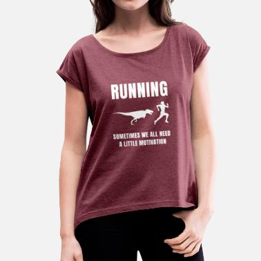 Running Motivation Running - motivation by dinosaurs - Women's T-Shirt with rolled up sleeves